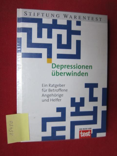 Depressionen überwinden : [ein Ratgeber für Betroffene, Angehörige und Helfer]. Stiftung Warentest in Zusammenarbeit mit dem Verein für Konsumenteninformation, Österreich, Ein Buch von Test EUR