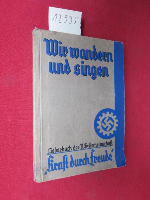"""Liederbuch der NS-Gemeinschaft """"Kraft durch Freude"""" : Wir wandern und singen!. Hrsg.: Nat.-soz. Gemeinschaft """"Kraft durch Freude"""", Reichsamt Reisen, Wandern u. Urlaub. Lautensatz v. Gustav Behrendt. EUR"""