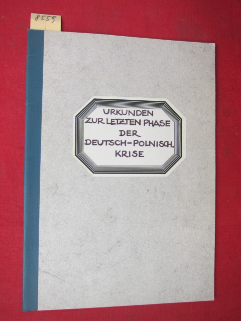 Urkunden zur letzten Phase der deutsch-polnischen Krise. Herausgegeber: Auswärtiges Amt des Reiches; EUR