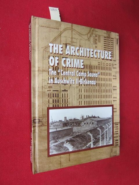 The Architecture Of Crime. The ``Central Camp Sauna`` in Auschwitz II - Birkenau. Aus dem polnischen übersetzt von/ Translated from the Polish by William Brand. EUR