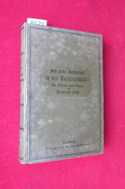 Der erste Unterricht in der Naturgeschichte : Als methodisches Handbuch für Haus und Schule bearbeitet von Konrad Fuß. Mit vielen Beobachtungs- und Übungsaufgaben. EUR