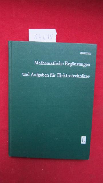 Mathematische Ergänzungen und Aufgaben für Elektrotechniker : mit 110 durchgerechneten Beisp., einem Tafelanh. u. 58 Aufgaben mit Lösungen. EUR