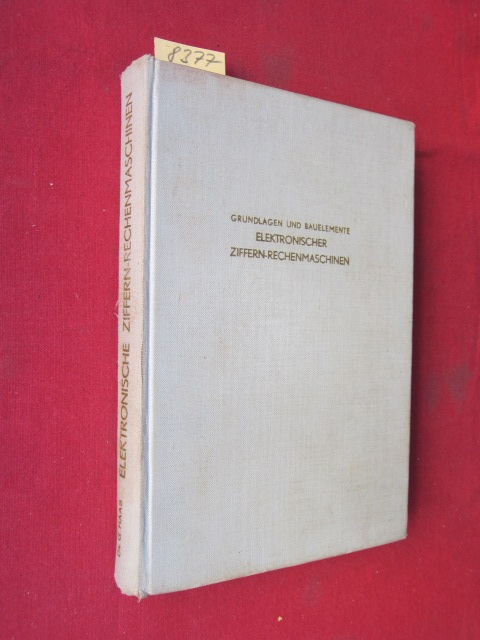 Grundlagen und Bauelemente elektronischer Ziffern-Rechenmaschinen : Mit einem Geleitwort von Prof. Dr. Ing. K. Steinbuch. EUR
