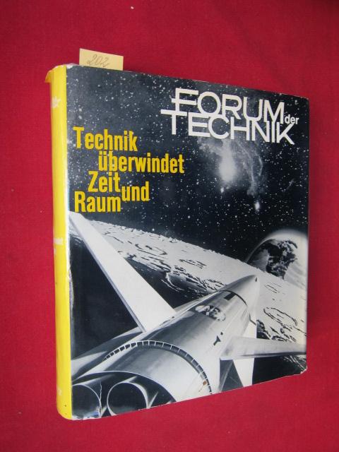 Forum der Technik : Technik überwindet Zeit und Raum. - Eine Rundschau über die wichtigsten Zweige der Technik als Beitrag zum Verständnis des Kulturgeschehens unserer Zeit. EUR