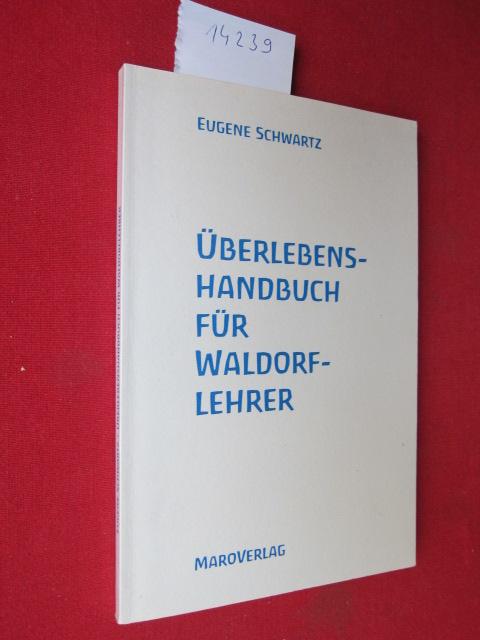 Überlebens-Handbuch für Waldorf-Lehrer. Eugene Schwartz. [Aus dem Amerikan. von Patricia Buschmann] EUR