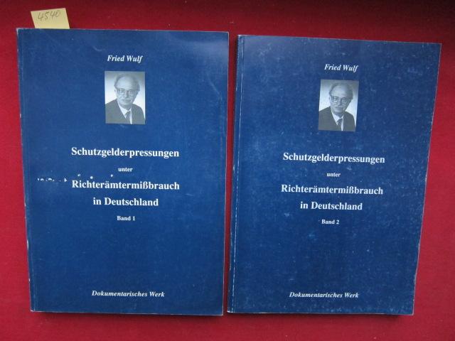 Schutzgelderpressungen unter Richterämtermißbrauch in Deutschland. Band 1 und 2 (komplett) - Dokumentarisches Werk von Fried Wulf. EUR