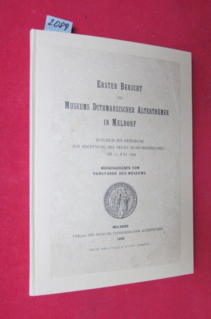 Erster Bericht des Museums Dithmarscher Alterthümer in Meldorf. Zugleich ein Festgruss zur Eröffnung des neuen Museumsgebäudes am 15.Juli 1896. Herausgegeben vom Vorstande des Museums. EUR