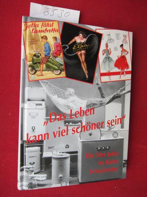 ,,Das Leben kann viel schöner sein`` - Die 50er Jahre im Kieler Schaufenster. - Begleitband zur gleichnamigen Sonderausstellung im Schleswig-Holsteinischen Freilichtmuseum vom 21.5.2006 bis 31.10.2006. EUR