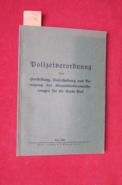 Polizeiverordnung über Herstellung, Unterhaltung und Benutzung der Grundstücksentwässerungen für die Stadt Kiel. EUR