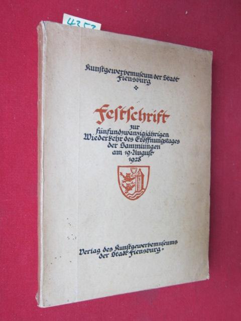 Festschrift aus Anlaß des 25jährigen Eröffnungstages des Museumsgebäudes am 19. August 1928. Im Auftrage der Gewerbemuseumskommission herausgegeben von der Direktion des Kunstgewerbemuseums der Stadt Flensburg. EUR