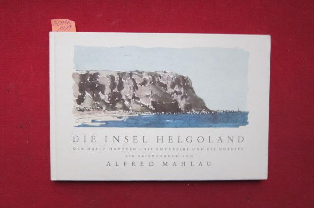 Die Insel Helgoland - Der Hafen Hamburg - Die Unterelbe und die Nordsee Ein Skizzenbuch von Alfred Mahlau. EUR