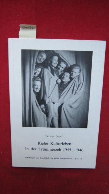 Kieler Kulturleben in der Trümmerzeit 1945 - 1948. Ges. für Kieler Stadtgeschichte, Gesellschaft für Kieler Stadtgeschichte: Mitteilungen der Gesellschaft für Kieler Stadtgeschichte ; Bd. 70 EUR