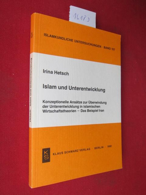 Islam und Unterentwicklung : konzeptionelle Ansätze zur Überwindung der Unterentwicklung in islamischen Wirtschaftstheorien - das Beispiel Iran. Islamkundliche Untersuchungen, Band 157. EUR