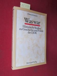 Was war : historische Studien zu Geschichte und Politik der DDR. Zum 60. Geburtstag des Autors hrsg. von Günter Braun und Hermann Schwenger. mit einem Vorw. von Hermann Weber. EUR