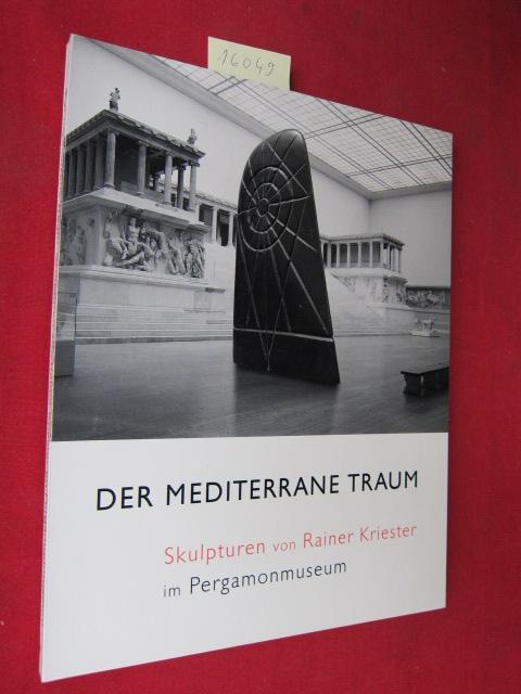 Der mediterrane Traum : Skulpturen von Rainer Kriester im Pergamonmuseum, 21. Juni - 27. August 2000 ; [Koordination und Katalogred. Christiane Daß] EUR
