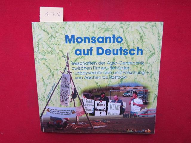 Monsanto auf Deutsch : Seilschaften der Agro-Gentechnik zwischen Firmen, Behörden, Lobbyverbänden und Forschung - von Aachen bis Rostock!. EUR