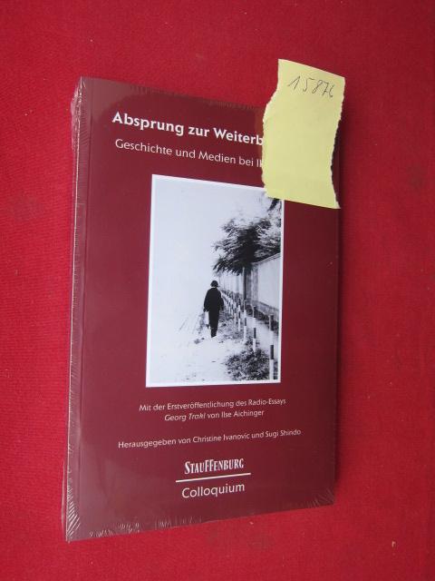 Absprung zur Weiterbesinnung : Geschichte und Medien bei Ilse Aichinger ; mit der Erstveröffentlichung des Radio-Essays Georg Trakl von Ilse Aichinger aus dem Jahr 1957. Stauffenburg-Colloquium, Bd. 69 ; EUR