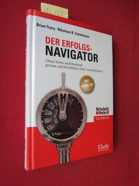Der Erfolgs-Navigator ; mit Audio-CD! ; Sachbuch. : ohne Stress und Burnout private und berufliche Ziele verwirklichen EUR