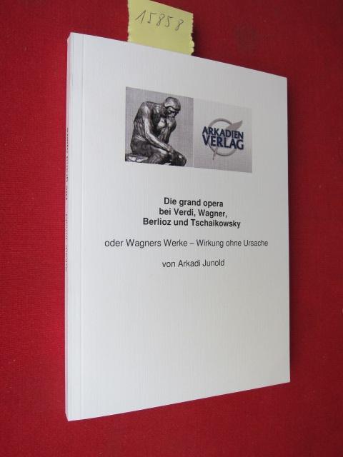 Die grand opera bei Verdi, Wagner, Berlioz und Tschaikowsky. Oder Wagners Werke - Wirkung ohne Ursache. EUR