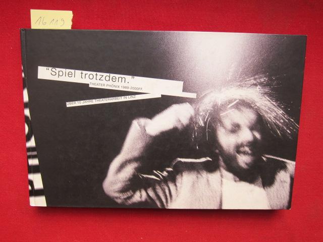 Spiel trotzdem. Theater Phönix 1989 - 2000 FF. : Über 10 Jahre Theaterarbeit in Linz. EUR
