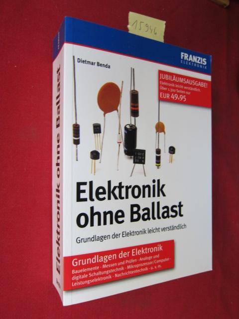 Elektronik ohne Ballast : Grundlagen der Elektronik leicht verständlich. EUR