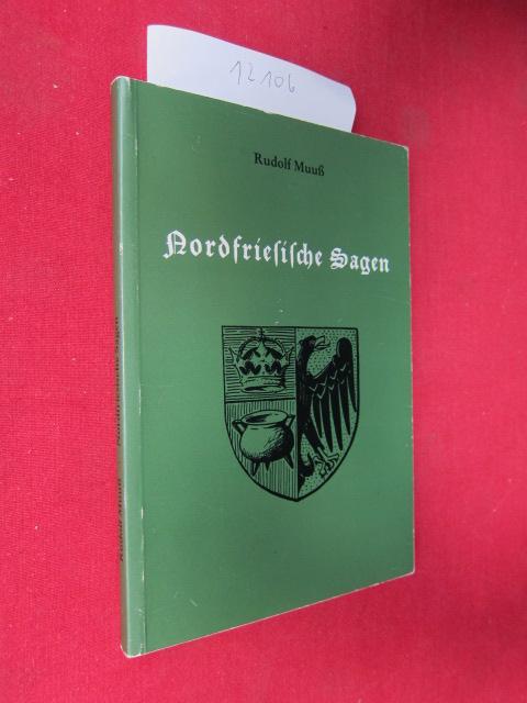 Nordfriesische Sagen. Nordfriesischer Verein für Heimatkunde und Heimatliebe: Heimatkundliche Schriften des Nordfriesischen Vereins ; H. 11 ; EUR