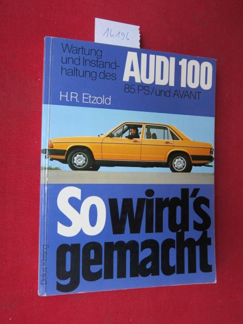 So wird`s gemacht; Teil: Wartung und Instandhaltung des Audi 100. Avant 1,6 l/63 kW/85 PS. EUR