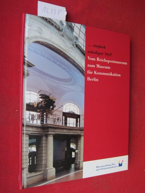 ... einfach würdiger Styl! : vom Reichspostmuseum zum Museum für Kommunikation Berlin ; eine Publikation der Museumsstiftung Post und Telekommunikation ; EUR