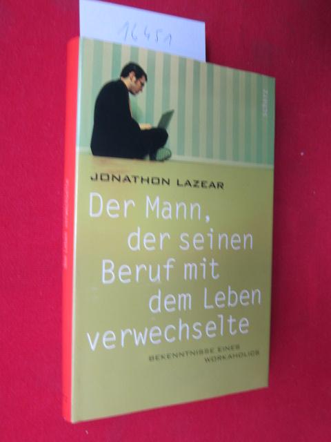 Der Mann, der seinen Beruf mit dem Leben verwechselte : Bekenntnisse eines Workaholics. Übers.aus dem Amerikan. von Bernd Seligmann. EUR
