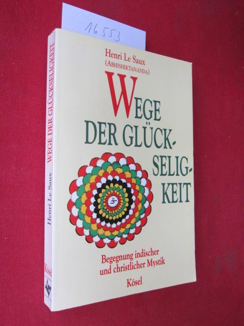 Wege der Glückseligkeit : Begegnung indischer und christlicher Mystik. Henri LeSaux (Abhishiktananda). Dt. Übers. von Reinhold Schein. EUR