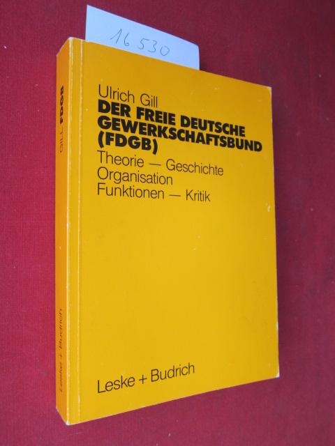 Der Freie Deutsche Gewerkschaftsbund (FDGB) : Theorie - Geschichte - Organisation - Funktionen - Kritik. EUR