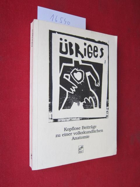 Übriges : kopflose Beiträge zu einer volkskundlichen Anatomie ; Utz Jeggle zum 22. Juni 1991. EUR