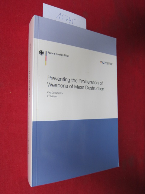 Preventing the proliferation of weapons of mass destruction : Key documents. Ed. by the German Federal Foreign Office, Nuclear Arms Control and Nonproliferation Division. EUR