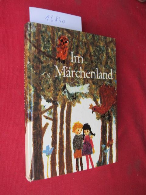 Im Märchenland : Die schönsten Märchen von d. Brüdern Grimm, Hans Christian Andersen, Ludwig Bechstein u. Wilhelm Hauff. EUR