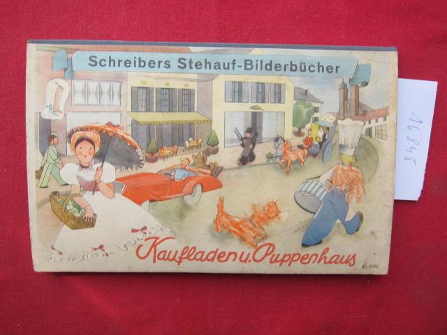 Kaufladen u.[nd] Puppenhaus. Schreibers Stehauf-Bilderbücher. [Illustr. Edith Heise. Verse v. Ellen Fechner. Gesamtgestaltung v. J. Scheidt] EUR