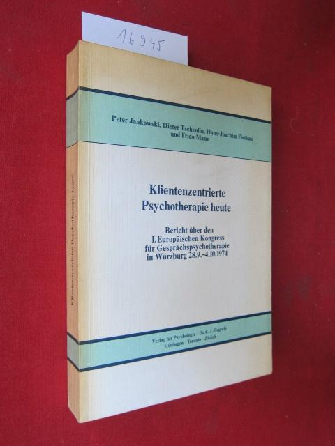 Klientenzentrierte Psychotherapie heute : Bericht über d. I. Europ. Kongress für Gesprächspsychotherapie in Würzburg, 28. 9. - 4. 10. 1974. EUR