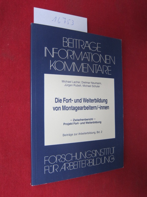 Die Fort- und Weiterbildung von Montagearbeitern, -innen : Voraussetzungen u. Perspektiven am Beisp. d. Volkswagen-AG ; Zwischenbericht. Projekt Fort- u. Weiterbildung. [Forschungsinst. für Arbeiterbildung e.V.]. EUR