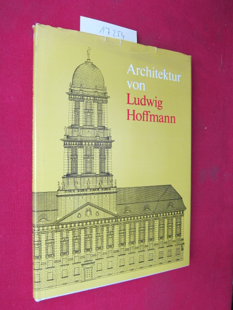 Architektur von Ludwig Hoffmann (1852 - 1932) in Berlin. Bauakad. d. Dt. Demokrat. Republik ; Bauinformation DDR. Geleitw. Hans Fritsche. Einf.: Hans-Joachim Kadatz EUR