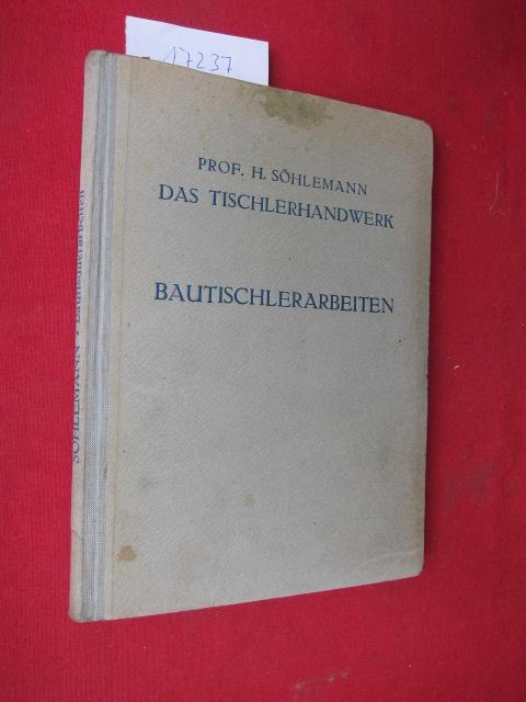 Das Tischlerhandwerk : Bautischlerarbeiten. Ein Handbuch u. Nachschlagewerk f. die Möbel- u. Bautischlerei. EUR