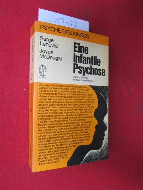 Eine infantile Psychose : Fallstudie eines schizophrenen Kindes. Mit e. Vorw. von Serge Lebovici. [Die Übers. aus d. Franz. besorgte Ursula Varchmin] EUR