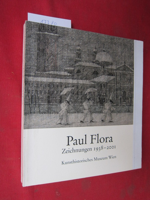 Paul Flora : Zeichnungen 1938 - 2001 ; [zur Ausstellung des Kunsthistorischen Museums Wien anläßlich des 80. Geburtstages von Paul Flora]. EUR