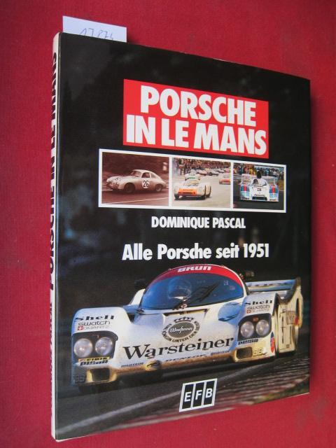 Porsche in LeMans : alle Porsche seit 1951. Dominique Pascal. [Aus d. Franz. übers. von Brigitte Reste u. Jürgen Barth] EUR