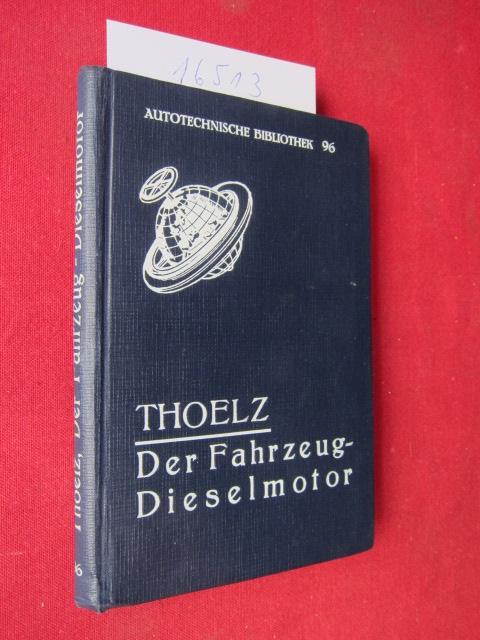 Der Fahrzeugdieselmotor : Praktisches Handbuch für Fahrt und Werkstatt. W. Thoelz. Autotechn. Bibliothek, Bd. 96. EUR