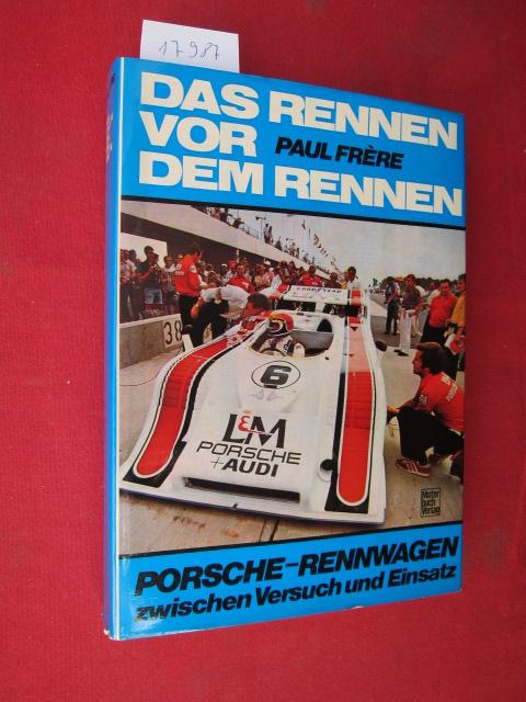 Das Rennen vor dem Rennen : Porsche-Rennwagen zwischen Versuch u. Einsatz. [Fotos u. Zeichn.: Frère u.a.] EUR