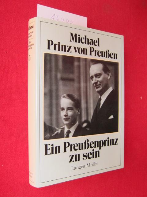 Ein Preussenprinz zu sein. Michael Prinz von Preussen. Aufgezeichnet von Georg A. Weth. EUR