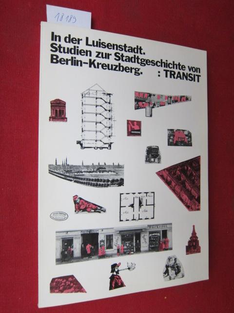 In der Luisenstadt : Studien zur Stadtgeschichte von Berlin-Kreuzberg. Hrsg. von d. Bauausstellung Berlin GmbH (IBA). EUR