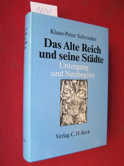 Das alte Reich und seine Städte : Untergang und Neubeginn: Die Mediatisierung der oberdeutschen Reichsstädte im Gefolge des Reichsdeputationshauptschlusses 1802. EUR