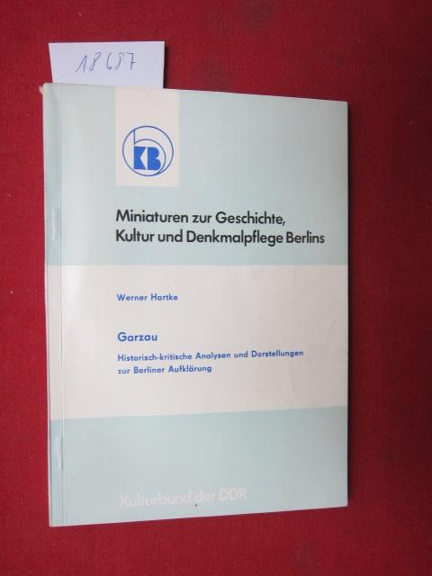 Garzau : historisch-kritische Analysen u. Darst. zur Berliner Aufklärung. Miniaturen zur Geschichte, Kultur und Denkmalpflege Berlins Nr. 6 ; EUR