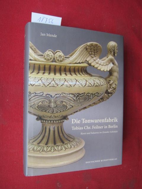 Die Tonwarenfabrik : Tobias Chr. Feilner in Berlin ; Kunst und Industrie im Zeitalter Schinkels. Kunstwissenschaftliche Studien ; Bd. 178 EUR