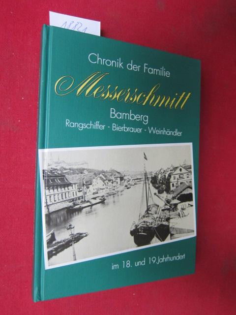 Chronik der Familie Messerschmitt Bamberg : Rangschiffer, Bierbrauer, Weinhändler im 18. und 19. Jahrhundert. [Hrsg.: K.-H. Artmann] EUR